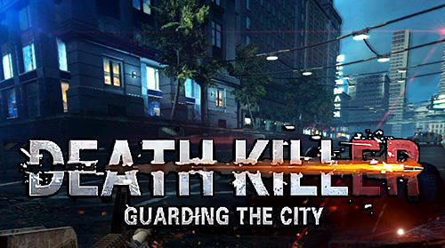 Télécharger Death killer: Guarding the city pour Android gratuit.
