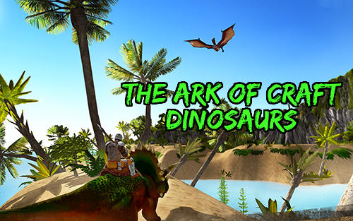 Télécharger The ark of craft: Dinosaurs pour Android gratuit.