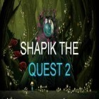 Avec le jeu Bubble сat: Rescue pour Android téléchargez gratuitement Shapik: The quest 2 sur le portable ou la tablette.